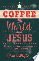 Coffee  the World  and Jesus  but Not Necessarily in That Order