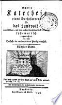 Grosse Katechese eines Dorfpfarrers für das Landvolk, nach Felbiger, und dem grossen Katechismus in k.k. Staaten systematisch eingerichtet