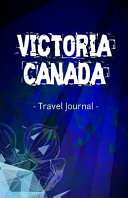 Victoria Canada Travel Journal Lined Writing Notebook Journal for Victoria BC Canada