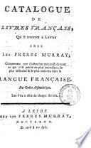 Catalogue de livres français, qui se trouvent à Leyde chez les freres Murray