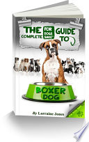 The Complete Guide To Boxer Dogs