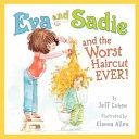 Eva and Sadie and the Worst Haircut EVER