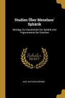 Studien Über Menelaos' Sphärik: Beiträge Zur Geschichite Der Sphärik Und Trigonometrie Der Griechen
