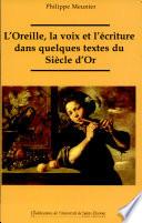 L'oreille, la voix et l'écriture dans quelques textes du siècle d'or