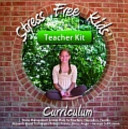 Stress Free Kids Curriculum Teacher Kit Designed To Decrease Stress Anxiety And Anger While