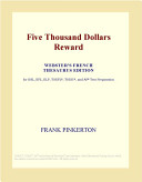 Five Thousand Dollars Reward  Webster s French Thesaurus Edition