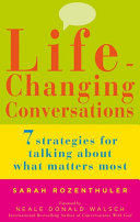 Life Changing Conversations  7 Strategies to Help You Talk About What Matters Most