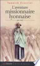 L'aventure missionnaire lyonnaise, 1815-1962