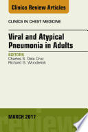 Viral and Atypical Pneumonia in Adults  An Issue of Clinics in Chest Medicine