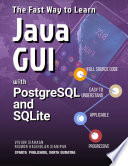 The Fast Way To Learn Java Gui With Postgresql And Sqlite