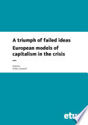 A triumph of failed ideas  European models of capitalism in the crisis
