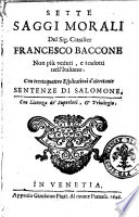 Sette saggi morali del sig  Francesco Baccone non pi   veduti  e tradotti nell italiano  Con trentaquattro esplicationi d altretante sentenze di Salomone