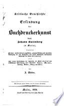 Kritische Geschichte der Erfindung der Buchdruckerkunst durch Johann Gutenberg zu Mainz