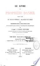 Le Livre du prophète Daniel, traduit d'après le texte hébreu, araméen et grec, avec une introduction critique ou défense nouvelle du livre et un commentaire littéral, exégétique et apologétique