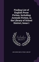 Finding List of English Prose Fiction  Including Juvenile Fiction  in the Library of School District