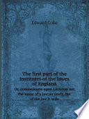 The first part of the institutes of the lawes of England