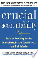 Crucial Accountability  Tools for Resolving Violated Expectations  Broken Commitments  and Bad Behavior  Second Edition