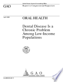 Oral Health Dental Disease Is A Chronic Problem Among Lowincome Populations Report To Congressional Requesters