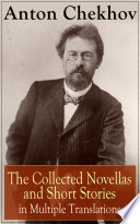 Anton Chekhov  The Collected Novellas and Short Stories in Multiple Translations