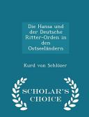 Die Hansa Und Der Deutsche Ritter Orden in Den Ostseelandern   Scholar s Choice Edition