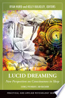 Lucid Dreaming: New Perspectives On Consciousness In Sleep [2 Volumes] : explores lucid dreaming not only as...