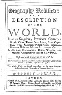 Geography rectified; or, a description of the world in all its kingdoms, provinces, countries, ... their ... names, ... customs, etc. Illustrated, enlarged, etc