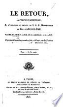 Le Retour, a propos-vaudeville [in one act] à l'occasion du retour de ... Monseigneur le Duc d'Angoulême. Par MM. Martin St. Ange, De St. Georges, et St. Léon, etc