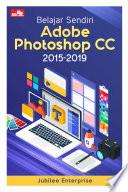 Belajar Sendiri Adobe Photoshop CC 2015-2019 : dari 2015, 2017, 2018, dan 2019....