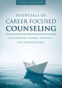 Essentials of Career Focused Counseling: Integrating Theory, Practice, and Neuroscience