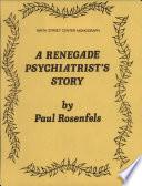 A Renegade Psychiatrist S Story