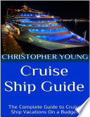 Cruise Ship Guide  The Complete Guide to Cruise Ship Vacations On a Budget