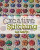 Creative Stitching Second Edition : 70 of sue spargo's favorite embroidery stitches....
