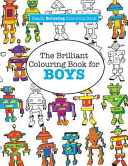 The Brilliant Colouring Book For Boys A Really Relaxing Colouring Book