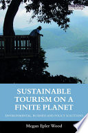 Sustainable Tourism On A Finite Planet : the new skills, tools and investments required to...