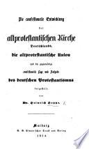 Die confessionelle Entwicklung der alt protestantischen Kirche Deutschlands, die altprotestantische Union und die gegenwärtige Lage und Aufgabe des deutschen Protestantismus