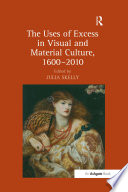 The Uses Of Excess In Visual And Material Culture 1600 010  book