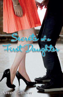 Secrets of a First Daughter by Cassidy Calloway