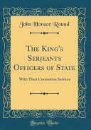 The King s Serjeants Officers of State