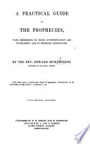 A Practical Guide To The Prophecies With Reference To Their Interpretation And Fulfilment Fourth Edition Much Enlarged With A Bibliography book