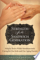 Strength For The Sandwich Generation Help To Thrive While Simultaneously Caring For Our Kids And Our Aging Parents