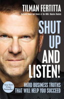 Shut Up and Listen!: Hard Business Truths That Will Save Your Ass and Help You Succeed