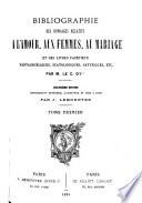 Bibliographie des ouvrages relatifs    l amour  aux femmes  au mariage et des livres fac  tieux  pantagru  liques  scatologiques  satyriques  etc