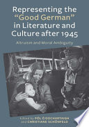 Representing The Good German In Literature And Culture After 1945