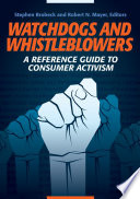 Watchdogs and Whistleblowers  A Reference Guide to Consumer Activism