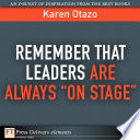 Remember That Leaders Are Always  On Stage