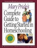Mary Pride s Complete Guide to Getting Started in Homeschooling
