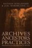 Archives, Ancestors, Practices