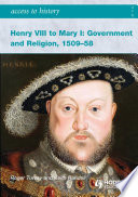 Access to History  Henry VIII to Mary I  Government and Religion 1509 1558