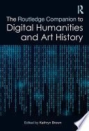 The Routledge Companion To Digital Humanities And Art History