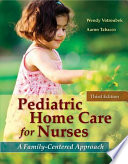 Pediatric Home Care for Nurses  A Family Centered Approach